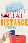 Don't Social Distance from the Ballot Box by Emma Hartvickson