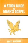 A Study Guide to Mark's Gospel: Discovering Mark's Message for His Day and Ours by Scott Gambrill Sinclair