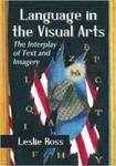 Language in the Visual Arts: The Interplay of Text and Imagery by Leslie D. Ross