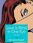 Love is Blind in One Eye by Marianne Rogoff
