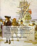 The Transit of Civilization: From England to America in The Seventeenth Century by Edward Eggleston