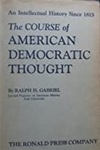 The Course of American Democratic Thought by Ralph Henry Gabriel