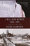 I Will Bear Witness: A Diary of the Nazi Years: 1933-1941 by Victor Klemperer