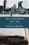I Will Bear Witness: A Diary of the Nazi Years: 1942-1945 by Victor Klemperer