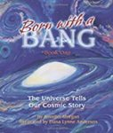 Born with a Bang, Book One: The Universe Tells our Cosmic Story