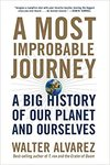 A Most Improbable Journey: A Big History of Our Planet and Ourselves by Walter Alvarez