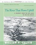 The River That Flows Uphill: A Journey From the Big Bang to the Big Brain by William H. Calvin