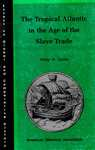 The Tropical Atlantic in the Age of the Slave Trade by Philip D. Curtin