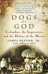 Dogs of God: Columbus, The Inquisition, and the Defeat fo the Moors