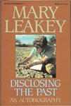 Disclosing the Past: an Autobiography by Mary Leakey