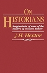 On Historians: Reappraisals of Some of the Masters of Modern History by J. H. Hexter