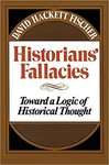 Historians' Fallacies: Toward a Logic of Historical Thought by David Hackett Fischer