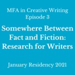 Episode 3: Somewhere Between  Fact and Fiction:  Research for Writers