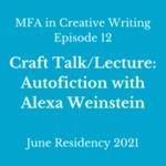 Episode 12: Fiction + Nonfiction + Self = Autofiction (An Autolecture)