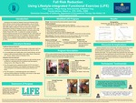 Fall Risk Reduction Using Lifestyle-integrated Functional Exercise (LiFE) by Kayla Comer, Tiffany Huang, Kelly Schmidt, and Matthew Tong